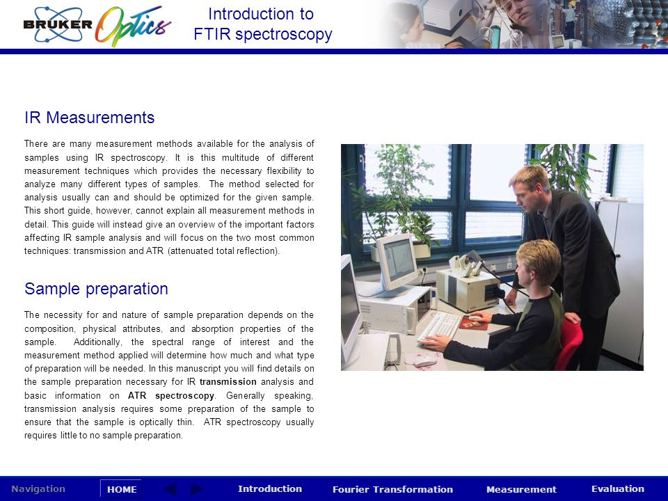 Introduction to FTIR spectroscopy HOME Navigation Introduction Fourier Transformation Measurement Evaluation IR Measurements The necessity for and nat