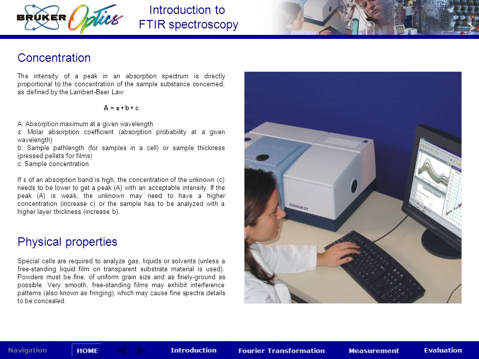 Introduction to FTIR spectroscopy HOME Navigation Introduction Fourier Transformation Measurement Evaluation Concentration The intensity of a peak in