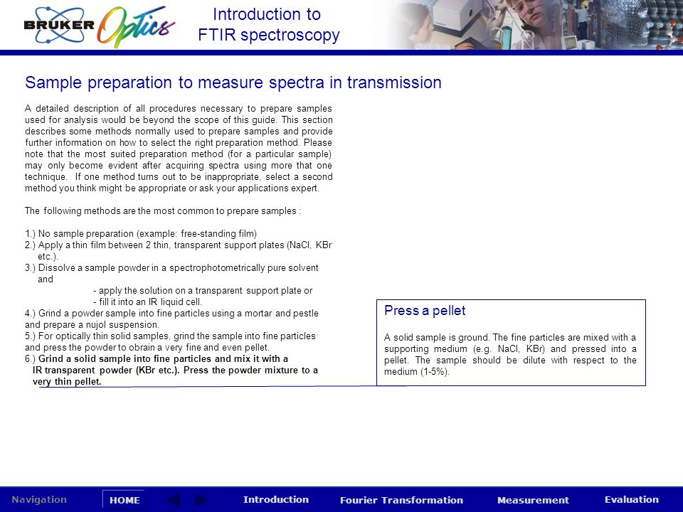 Introduction to FTIR spectroscopy HOME Navigation Introduction Fourier Transformation Measurement Evaluation Sample preparation to measure spectra in