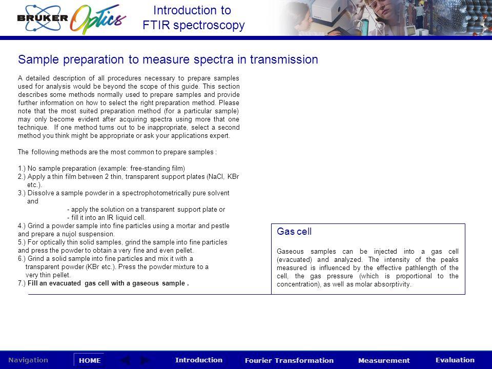 Introduction to FTIR spectroscopy HOME Navigation Introduction Fourier Transformation Measurement Evaluation A detailed description of all procedures