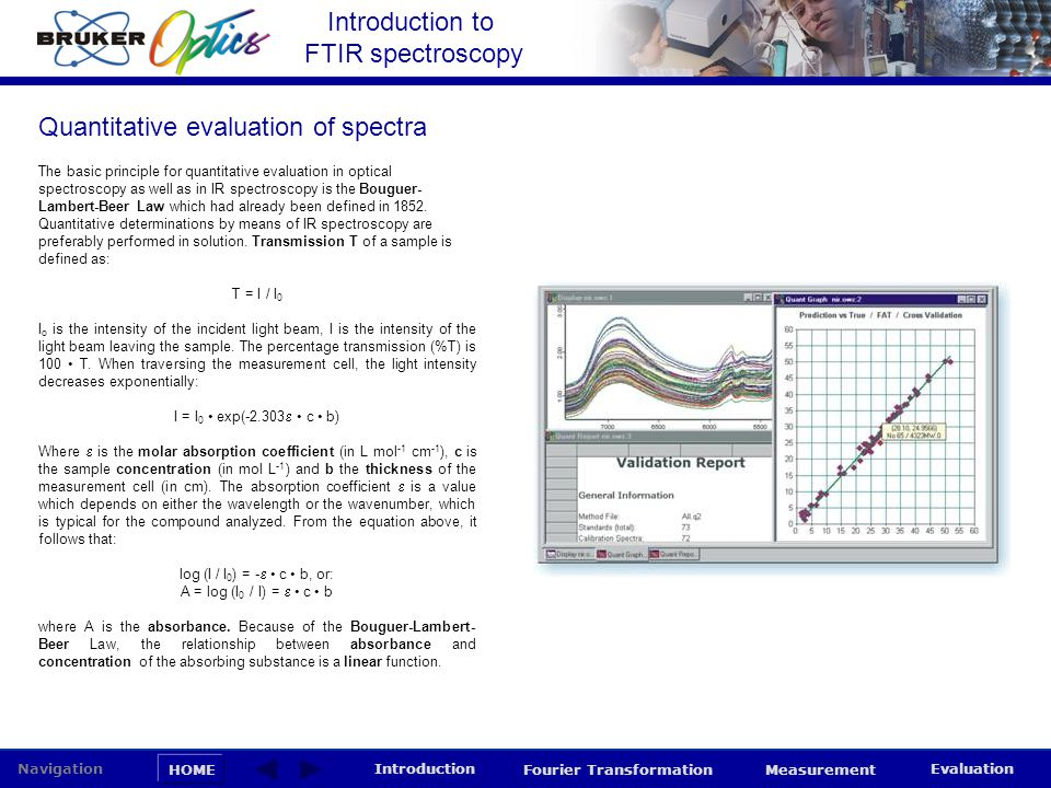 Introduction to FTIR spectroscopy HOME Navigation Introduction Fourier Transformation Measurement Evaluation In practice the relationship between concentration and absorbance is empirically determined by calibration.