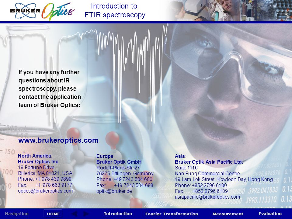 Introduction to FTIR spectroscopy HOME Navigation Introduction Fourier Transformation Measurement Evaluation If you have any further questions about I