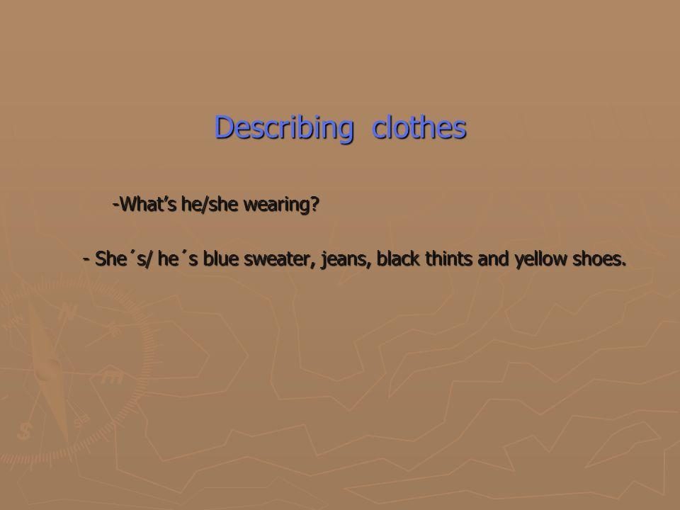Describing clothes -What's he/she wearing. -What's he/she wearing.