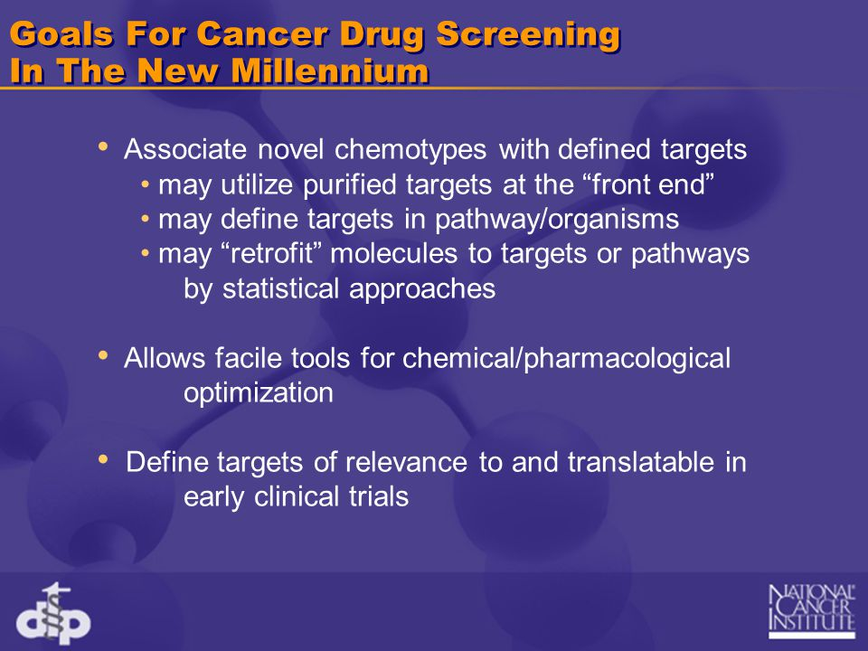 "Goals For Cancer Drug Screening In The New Millennium Associate novel chemotypes with defined targets may utilize purified targets at the ""front end"""
