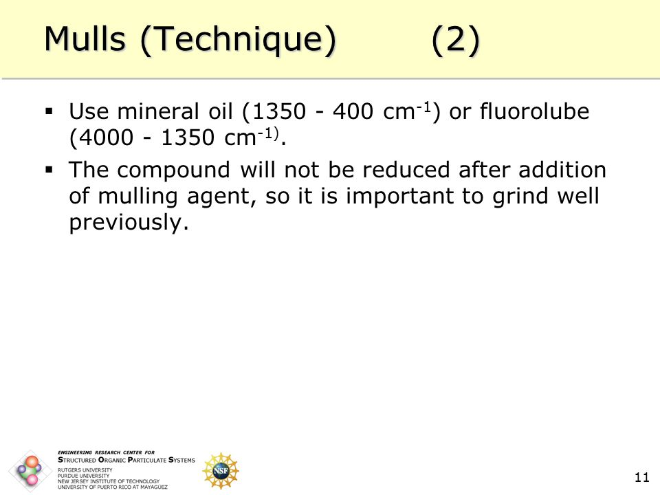 11 Mulls (Technique) (2)  Use mineral oil (1350 - 400 cm -1 ) or fluorolube (4000 - 1350 cm -1).