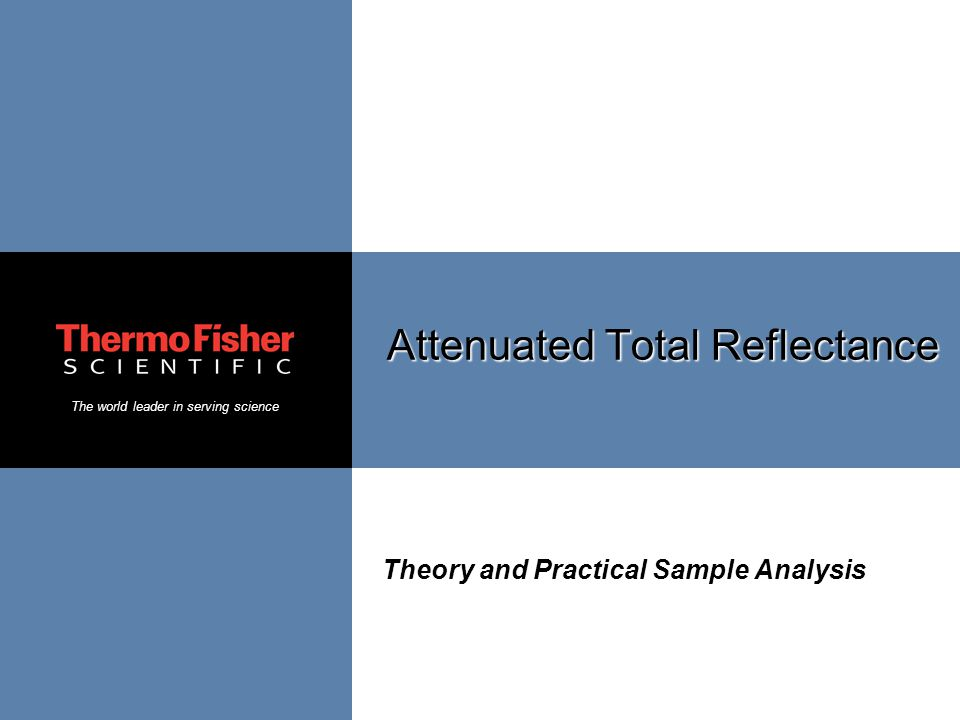 The world leader in serving science Attenuated Total Reflectance Theory and Practical Sample Analysis