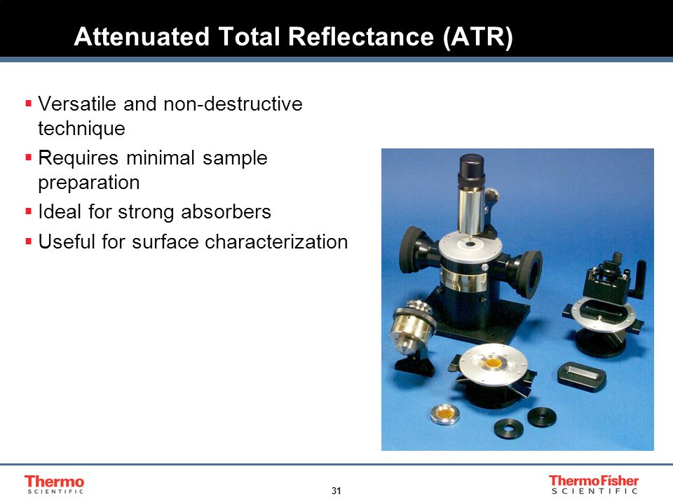 31 Attenuated Total Reflectance (ATR)  Versatile and non-destructive technique  Requires minimal sample preparation  Ideal for strong absorbers  U