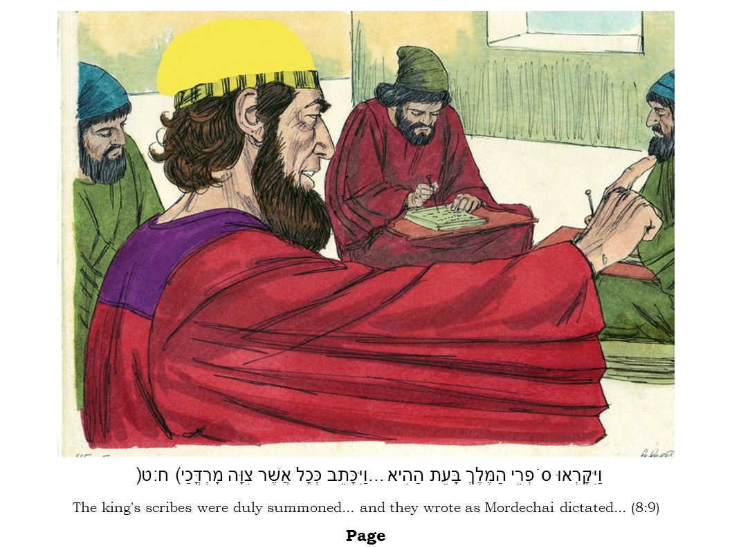 The king's scribes were duly summoned... and they wrote as Mordechai dictated... (8:9) Page וַיִּקָּרְאוּ סֹפְרֵי הַמֶּלֶךְ בָּעֵת הַהִיא... וַיִּכָּת
