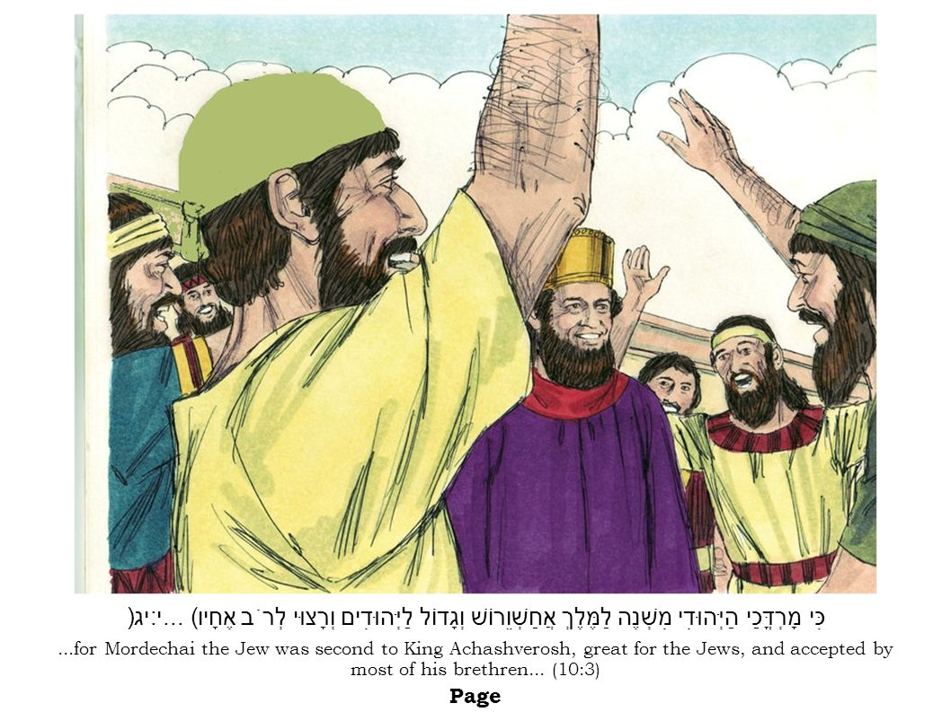 ...for Mordechai the Jew was second to King Achashverosh, great for the Jews, and accepted by most of his brethren...
