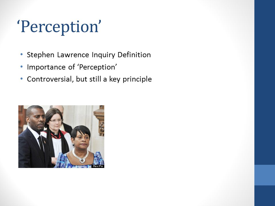 'Perception' Stephen Lawrence Inquiry Definition Importance of 'Perception' Controversial, but still a key principle