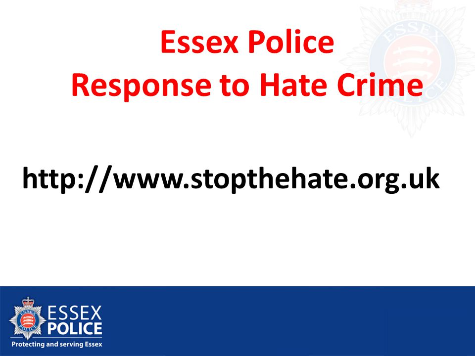 Essex Police Response to Hate Crime http://www.stopthehate.org.uk