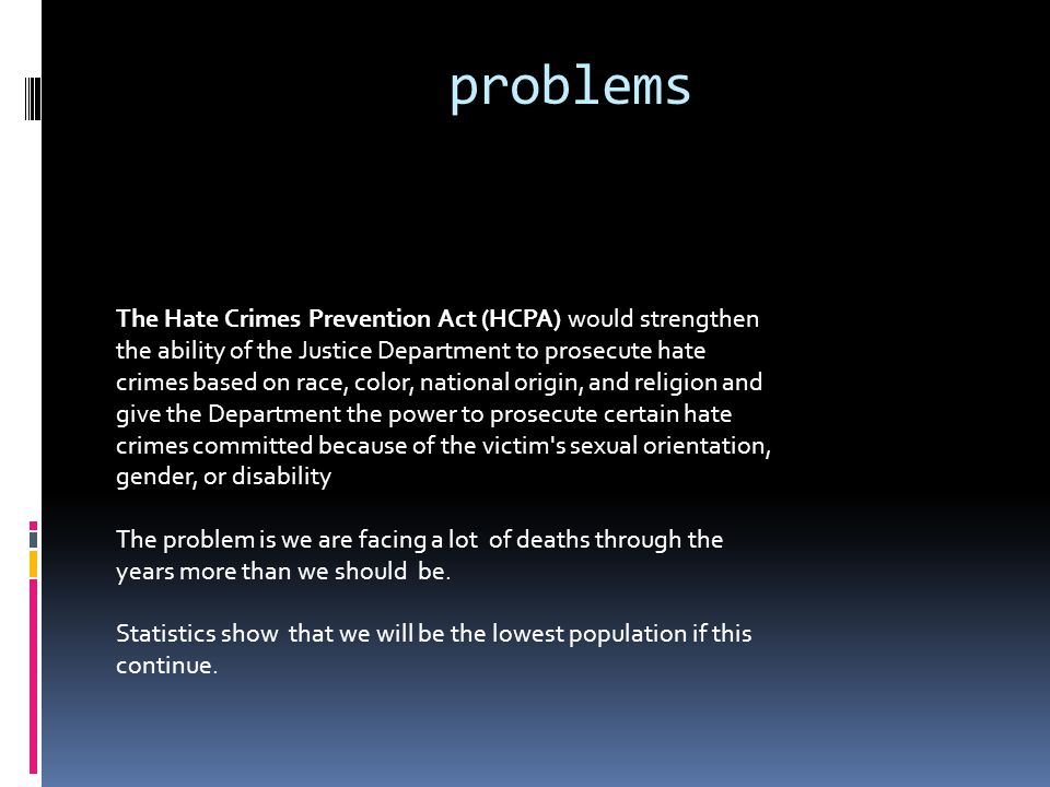 Solutions/tips on hate crime  Always have a buddy when your going somewhere.
