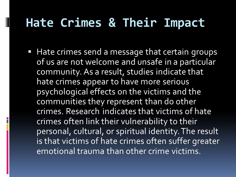Federal Laws Do Not Go Far Enough  Section 245 of Title 18 of the US Code only permits federal prosecution of hate crimes for intentional interference with the enjoyment of a federal right or benefit, such as voting.