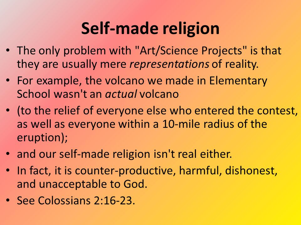Self-deceiving religion This is the kind of religion that we have practiced for so long, we have begun to believe that it is actually true, despite the fact that we know it not to be.