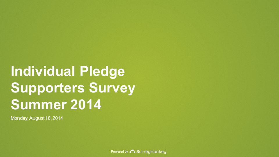 Powered by Individual Pledge Supporters Survey Summer 2014 Monday, August 18, 2014