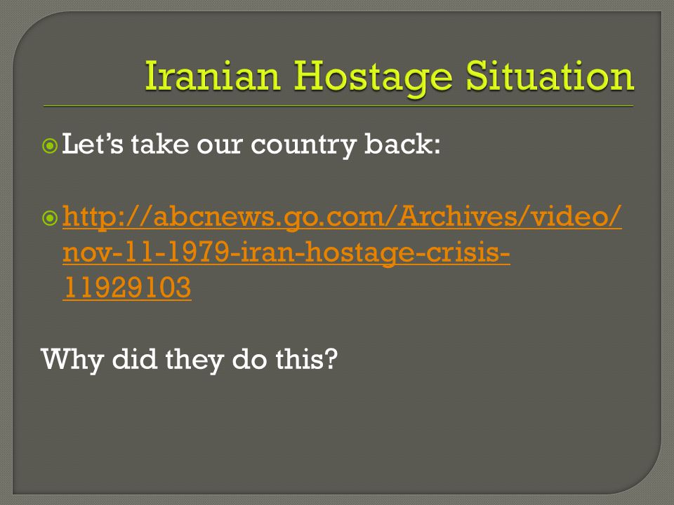  Let's take our country back:  http://abcnews.go.com/Archives/video/ nov-11-1979-iran-hostage-crisis- 11929103 http://abcnews.go.com/Archives/video/
