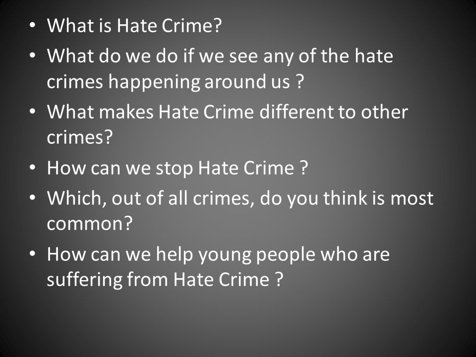 What is Hate Crime? What do we do if we see any of the hate crimes happening around us ? What makes Hate Crime different to other crimes? How can we s