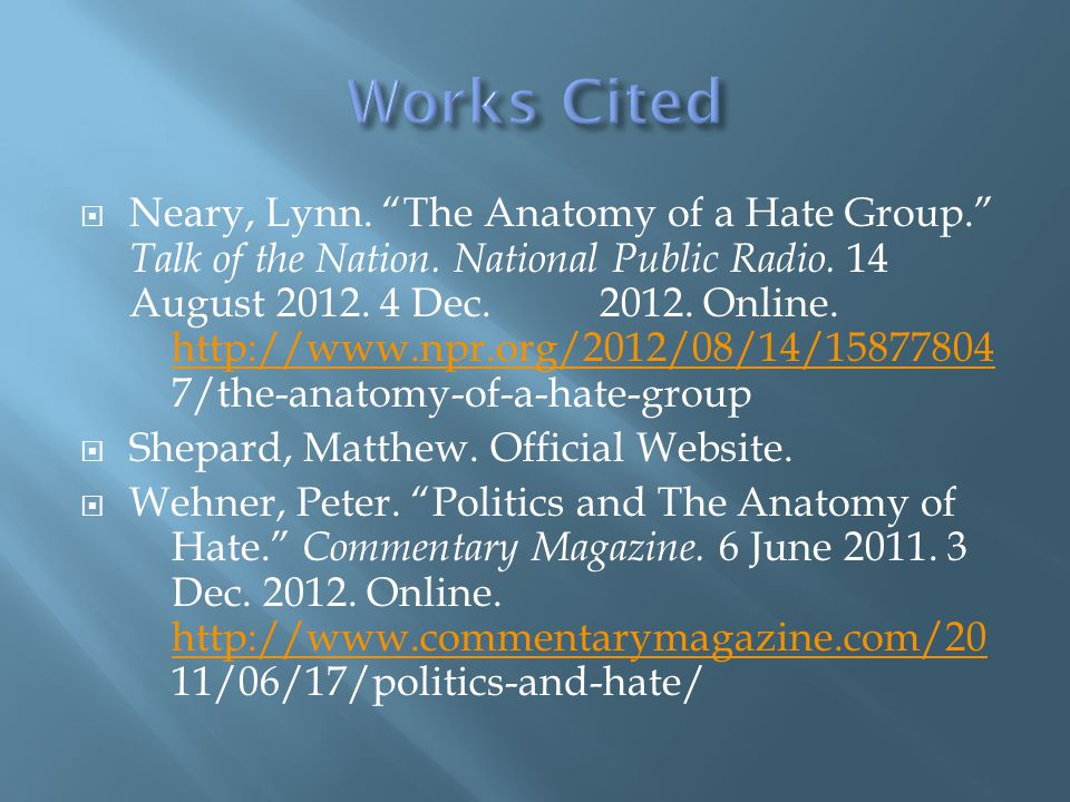 " Neary, Lynn. ""The Anatomy of a Hate Group."" Talk of the Nation. National Public Radio. 14 August 2012. 4 Dec. 2012. Online. http://www.npr.org/2012/"