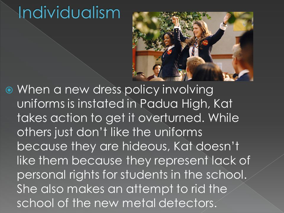  When a new dress policy involving uniforms is instated in Padua High, Kat takes action to get it overturned.