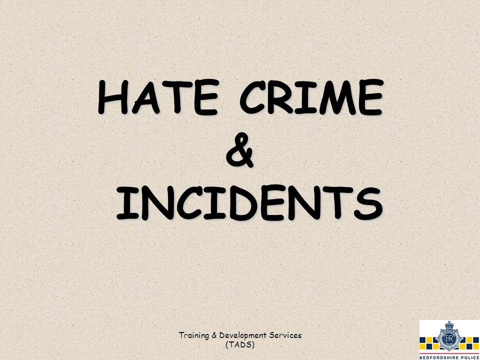 Training & Development Services (TADS) HATE CRIME & INCIDENTS
