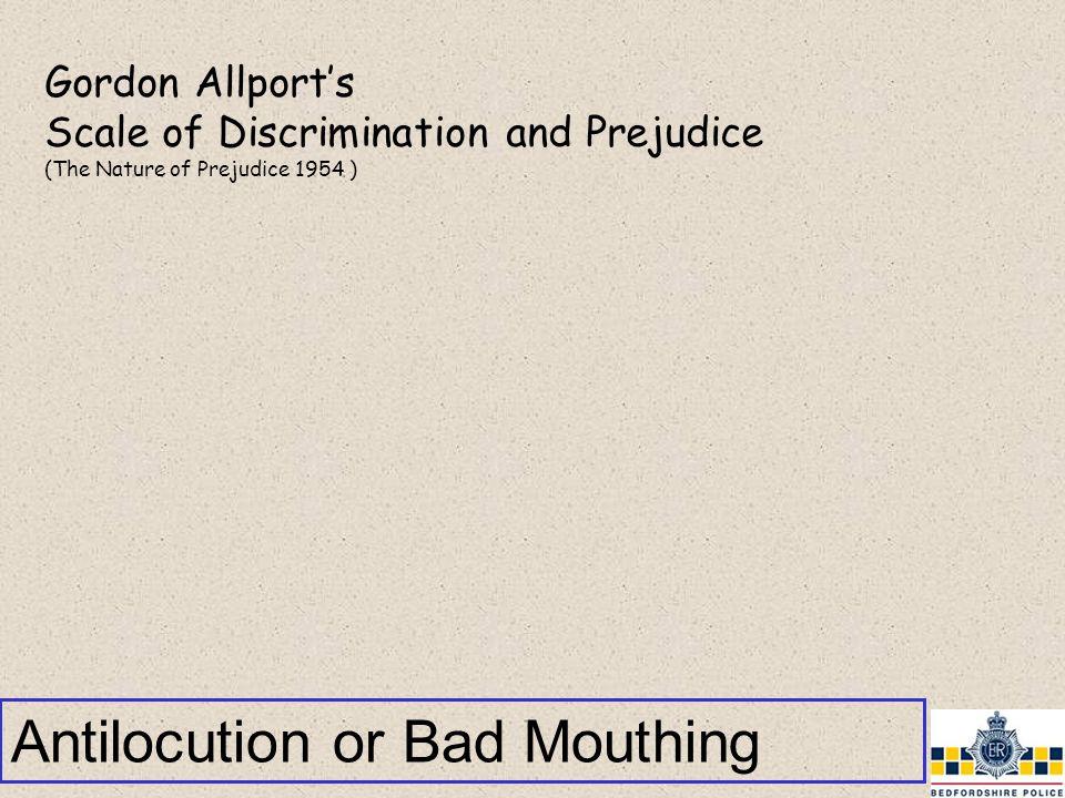 Antilocution or Bad Mouthing Gordon Allport's Scale of Discrimination and Prejudice (The Nature of Prejudice 1954 )