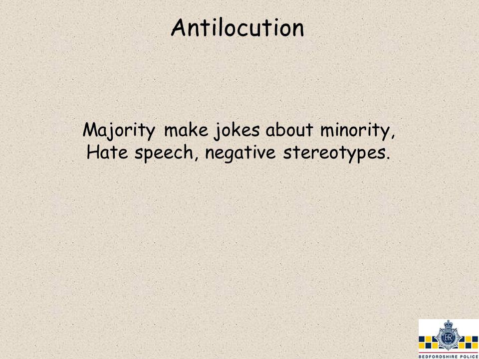 Antilocution Majority make jokes about minority, Hate speech, negative stereotypes.