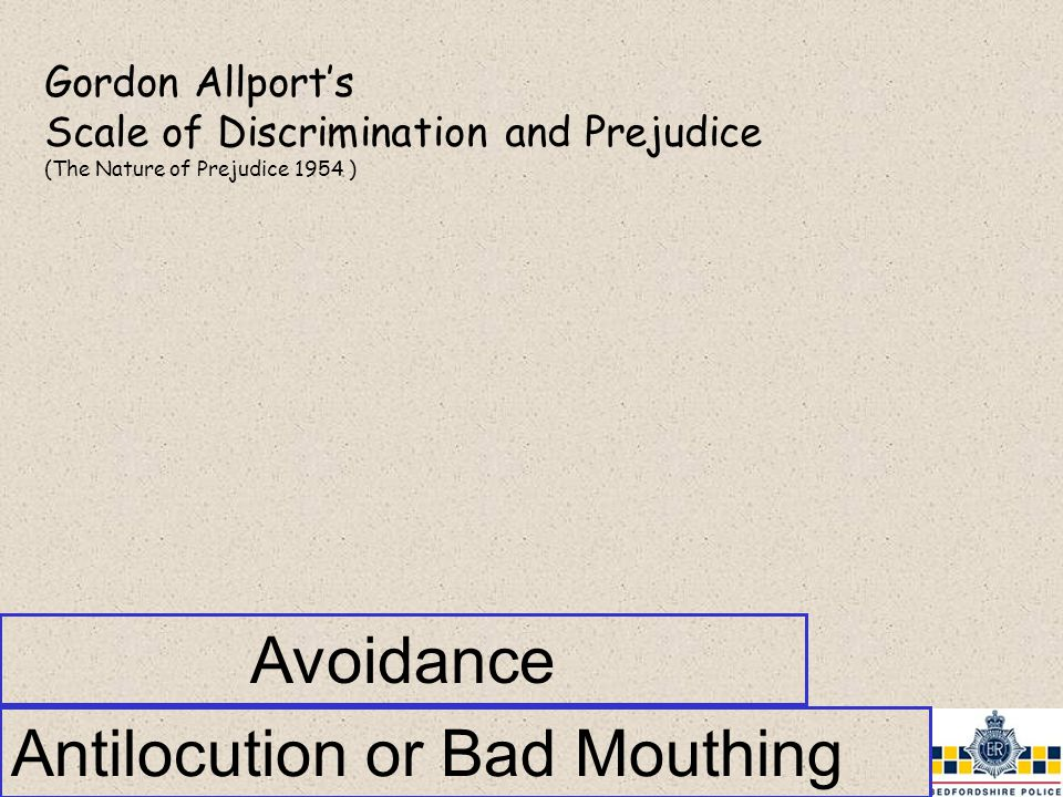 Antilocution or Bad Mouthing Gordon Allport's Scale of Discrimination and Prejudice (The Nature of Prejudice 1954 ) Avoidance