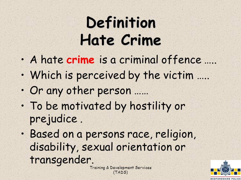 Definition Hate Crime A hate crime is a criminal offence …..