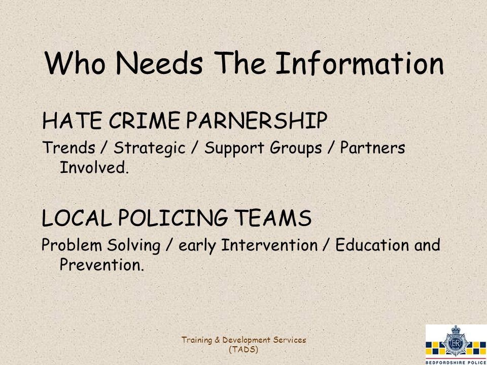 Who Needs The Information HATE CRIME PARNERSHIP Trends / Strategic / Support Groups / Partners Involved.