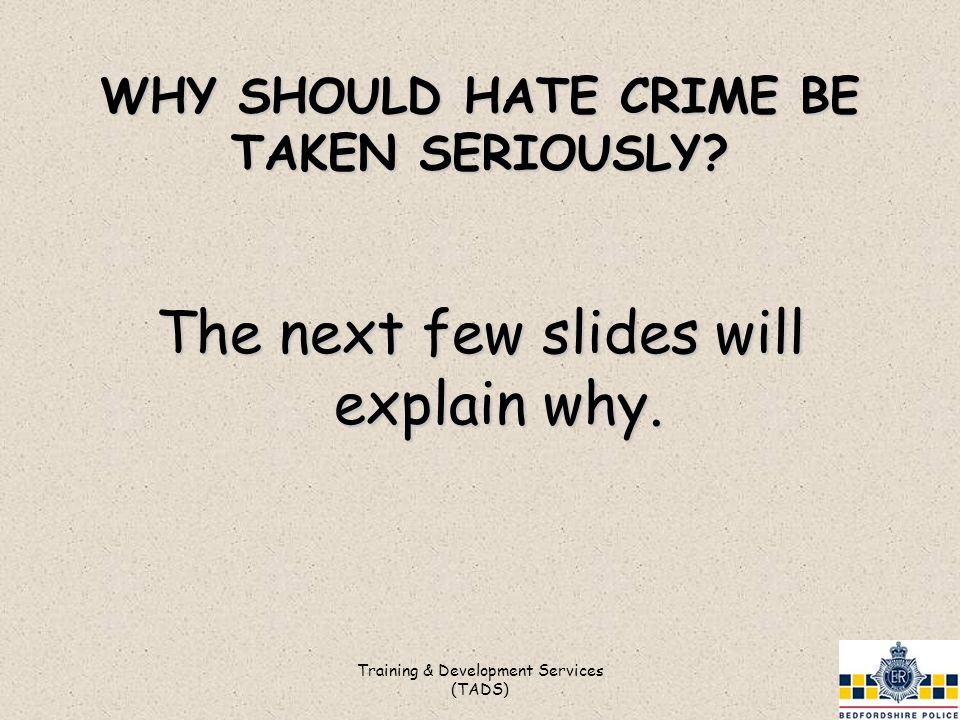 WHY SHOULD HATE CRIME BE TAKEN SERIOUSLY. The next few slides will explain why.