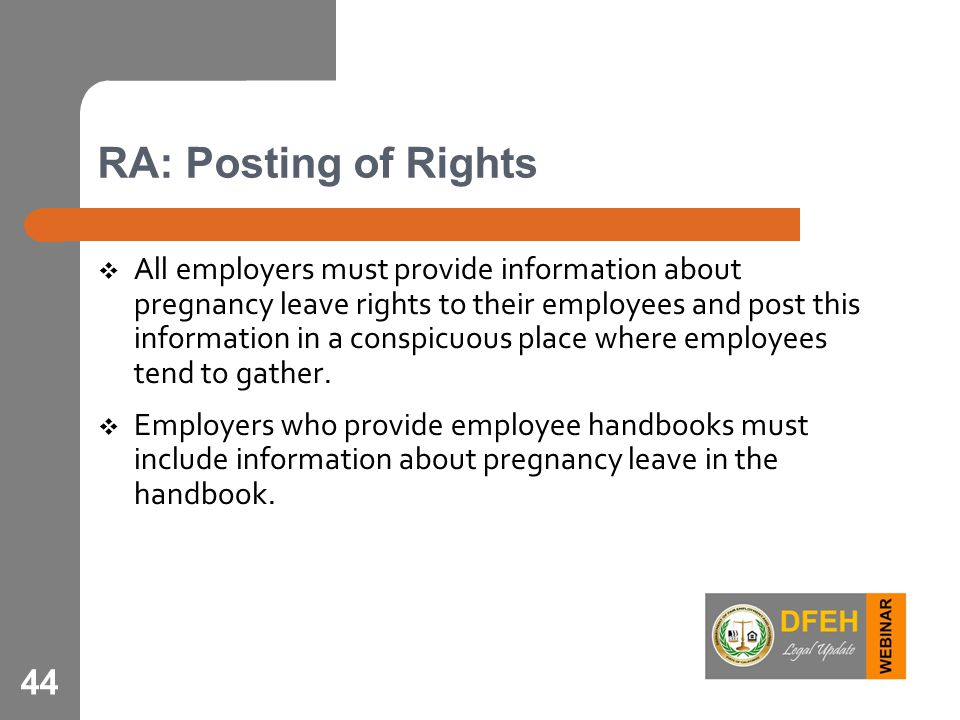 RA: Posting of Rights  All employers must provide information about pregnancy leave rights to their employees and post this information in a conspicu