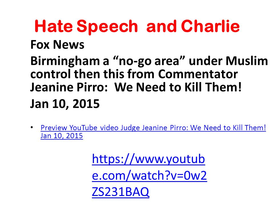 Hate Speech and Charlie Fox News Birmingham a no-go area under Muslim control then this from Commentator Jeanine Pirro: We Need to Kill Them.