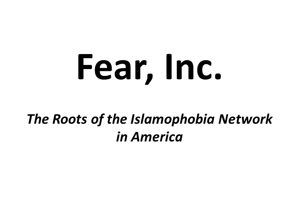 Fear, Inc. The Roots of the Islamophobia Network in America