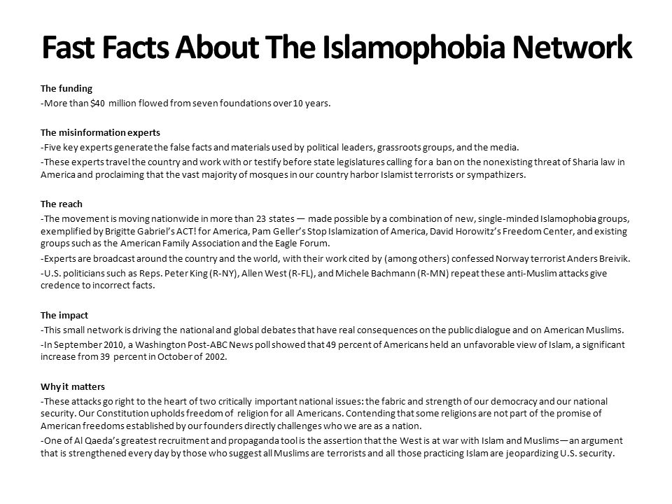 Fast Facts About The Islamophobia Network The funding -More than $40 million flowed from seven foundations over 10 years. The misinformation experts -