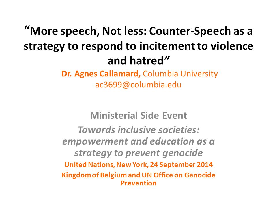 More speech, Not less: Counter-Speech as a strategy to respond to incitement to violence and hatred Dr.