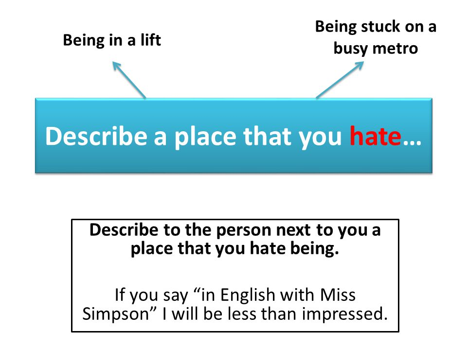 Language Unit One Section B: Question 5 Write an entry for your online blog, describing a place you hate and explain why you dislike it so much. This is an example question that you could be asked.