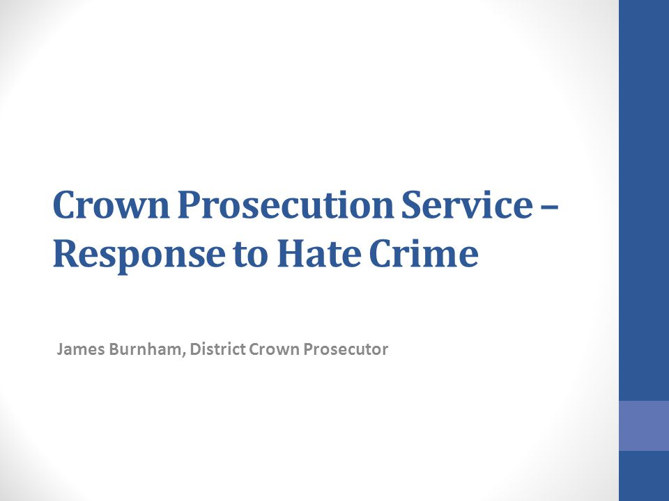 Crown Prosecution Service – Response to Hate Crime James Burnham, District Crown Prosecutor