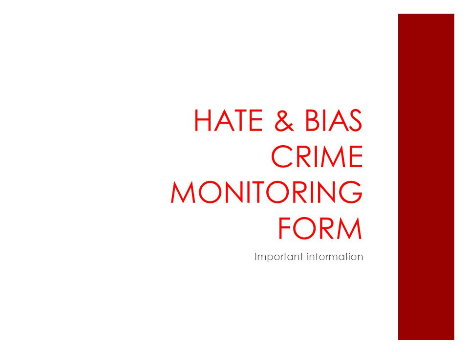 HATE & BIAS CRIME MONITORING FORM Important information