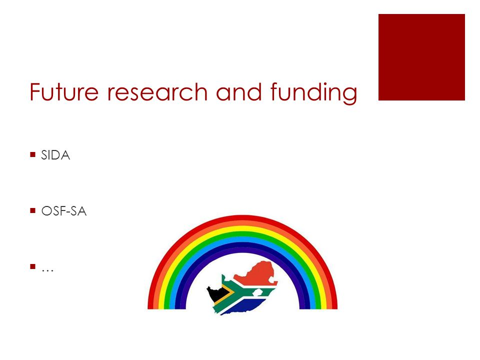 Future research and funding  SIDA  OSF-SA  …