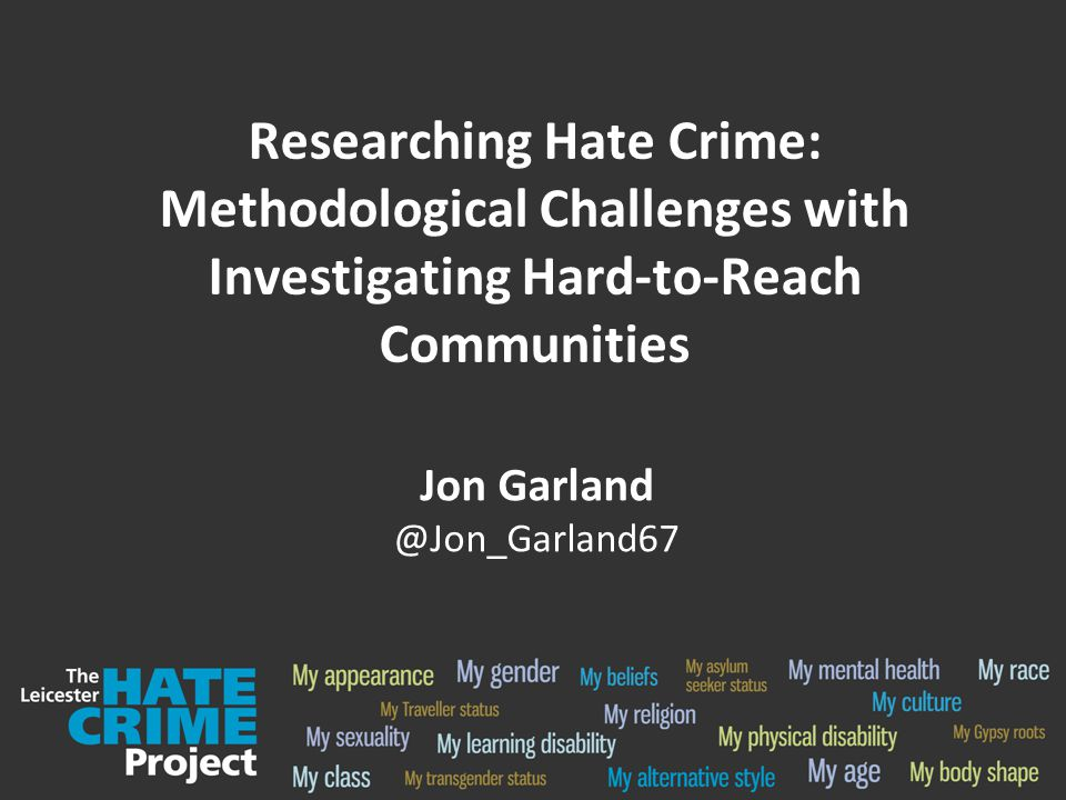 Researching Hate Crime: Methodological Challenges with Investigating Hard-to-Reach Communities Jon Garland @Jon_Garland67