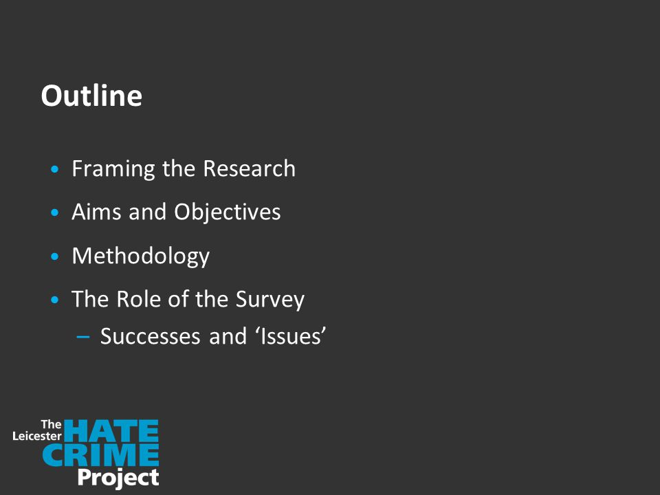 Outline Framing the Research Aims and Objectives Methodology The Role of the Survey –Successes and 'Issues'