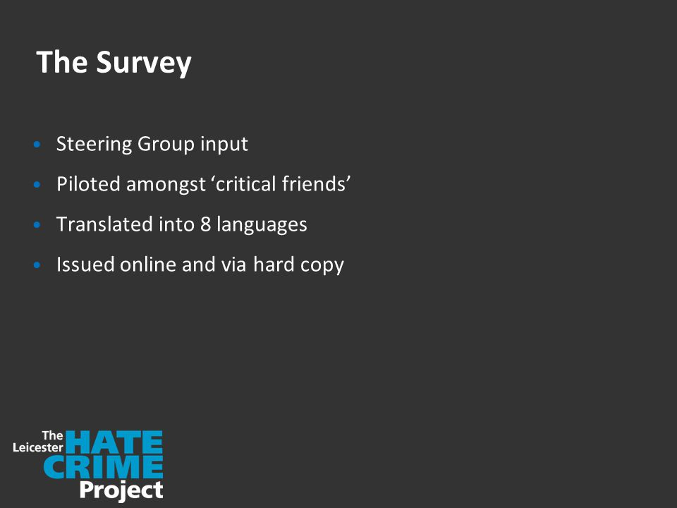 The Survey Steering Group input Piloted amongst 'critical friends' Translated into 8 languages Issued online and via hard copy