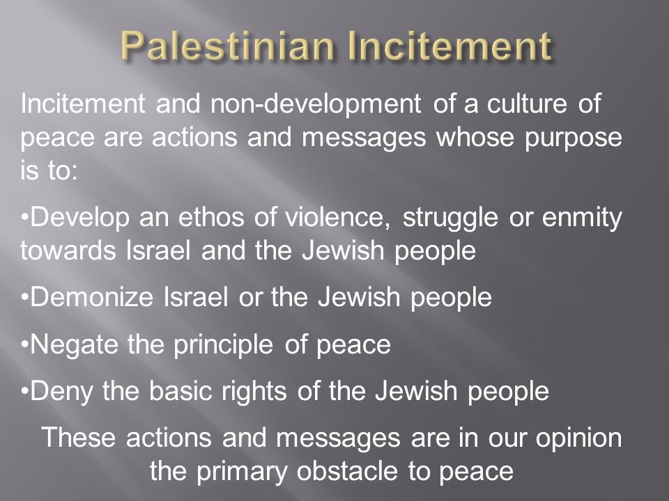 Incitement and non-development of a culture of peace are actions and messages whose purpose is to: Develop an ethos of violence, struggle or enmity to