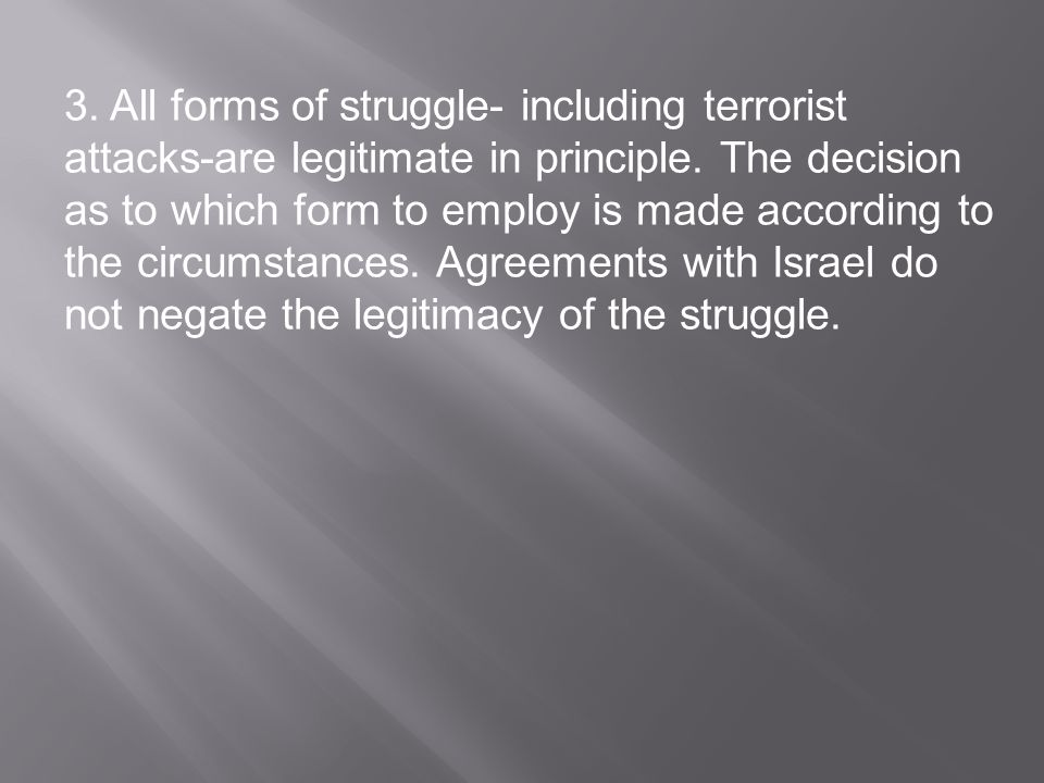 3. All forms of struggle- including terrorist attacks-are legitimate in principle.