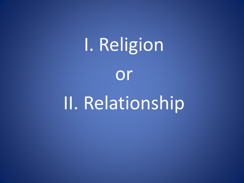 I. Religion or II. Relationship