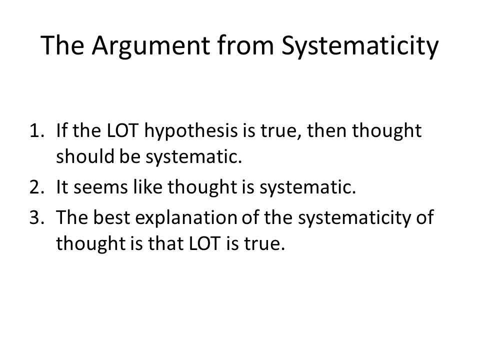 The Argument from Systematicity 1.If the LOT hypothesis is true, then thought should be systematic.