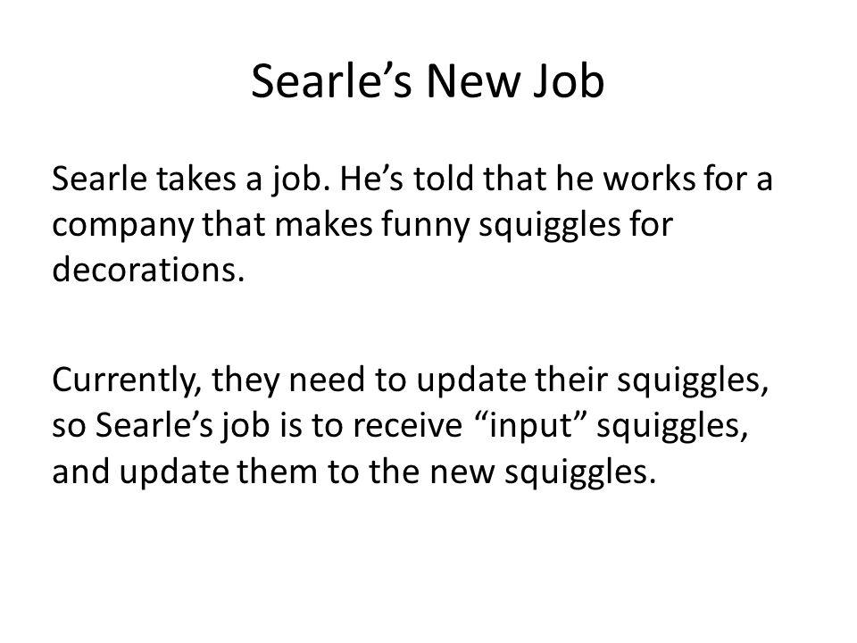 Searle's New Job Searle takes a job.