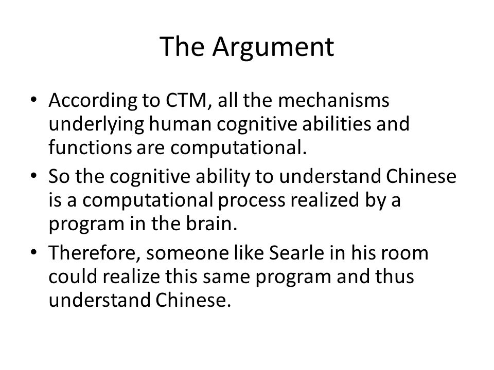 The Argument According to CTM, all the mechanisms underlying human cognitive abilities and functions are computational.