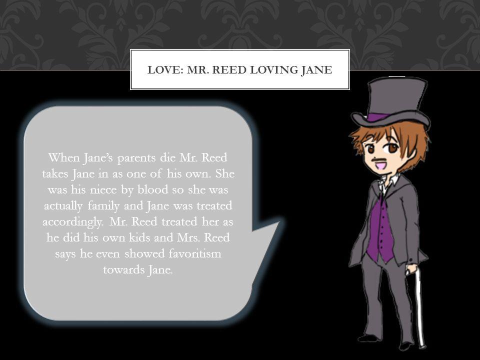 LOVE: MR. REED LOVING JANE When Jane's parents die Mr.