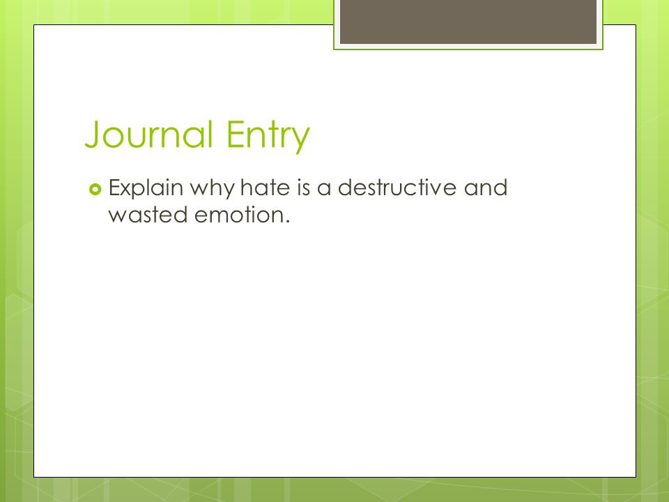 Journal Entry  Explain why hate is a destructive and wasted emotion.